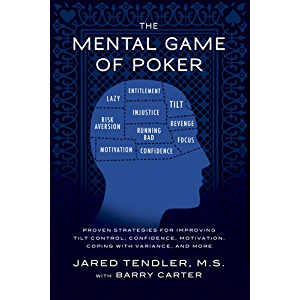 The Mental Game of Poker: Proven Strategies For Improving Tilt Control, Confidence, Motivation, Coping with Variance…