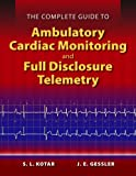 The Complete Guide to Ambulatory Cardiac Monitoring and Full Disclosure Telemetry, S. l. Kotar and J. E. Gessler, 0763784060