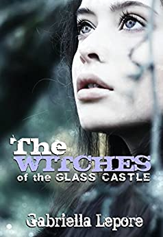 The Witches of the Glass Castle (The Witches of the Glass Castle Series Book 1) by [Lepore, Gabriella]
