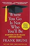 img - for Where You Go Is Not Who You'll Be: An Antidote to the College Admissions Mania book / textbook / text book