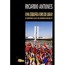 Uma Esquerda Fora do Lugar. O Governo Lula e os Descaminhos do PT