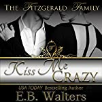 Kiss Me Crazy: The Fitzgerald Family, Book 3 | E. B. Walters