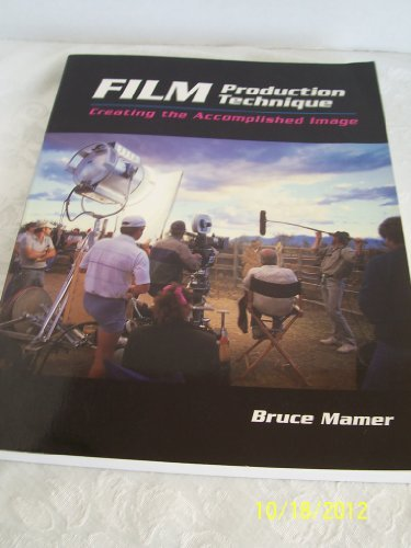 Film Production Technique: Creating the Accomplished Image (Wadsworth Series in Television and Film)