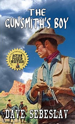 The Gunsmith's Boy: A Western Adventure by [Sebeslav, Dave]