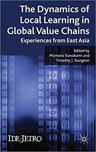Book The Dynamics of Local Learning in Global Value Chains: Experiences from East Asia (IDE-JETRO Series)