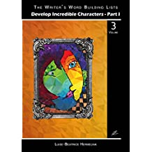 Develop Incredible Characters - Part I: Volume 3 (The Writer's Word Building Lists)