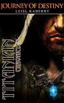 Titanian Chronicles: Journey of destiny (Volume 1) by [Kaberry, Leisl]