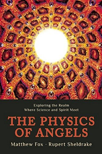 The Physics of Angels: Exploring the Realm Where Science and Spirit Meet [Rupert Sheldrake - Matthew Fox] (Tapa Blanda)