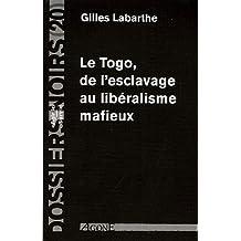 Togo, de l'esclavage au libéralisme mafieux [ancienne édition]