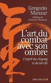 L'art du combat avec son ombre : L'esprit du chigong et du taï-chi par Gregorio Manzur