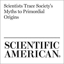 Scientists Trace Society's Myths to Primordial Origins Other by Julien d'Huy Narrated by Jef Holbrook
