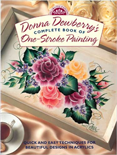 Donna Dewberry S Complete Book Of One Stroke Painting Decorative