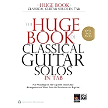 The Huge Book of Classical Guitar Solos in TAB: Play Weddings or Any Gig with These Great Arrangements of Music from the Renaissance to Ragtime (Guitar)