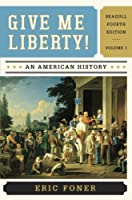 Give Me Liberty : An American History, Vol. 1