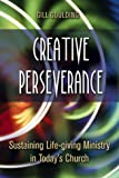 img - for Creative Perserverance: Sustaining Life-Giving Ministry in Today's Church book / textbook / text book