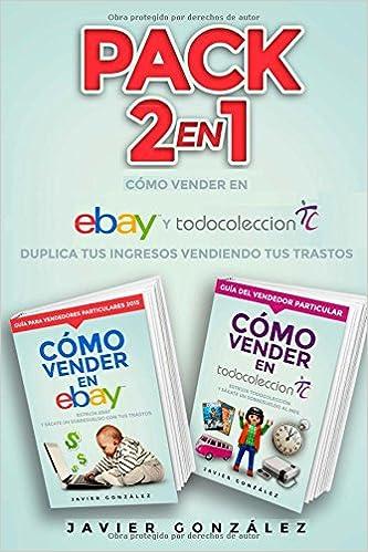 Pack 2 en 1: Cómo ganar dinero con Ebay y Todocoleccion: Duplica tus ingresos vendiendo tus trastos: Volume 5 Cómo vender en Ebay y Todocoleccion: ...