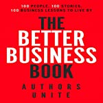 The Better Business Book: 100 People, 100 Stories, 100 Business Lessons to Live By |  Authors Unite,Tyler Wagner,Calvin Witcher,Tamir Huberman,Rachel Smets,Stas Verberkt,Kenneth T Davis
