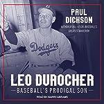 Leo Durocher: Baseball's Prodigal Son | Paul Dickson