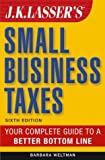 J. K. Lasser's Guide to Small Business Taxes, Barbara Weltman, 0471454729