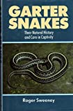 Garter Snakes: Their Natural History and Care in Captivity by Sweeney, Roger (1992) Hardcover
