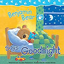 Benjamin Bear Says Goodnight Audiobook by Claire Freedman Narrated by Jamie Hinde