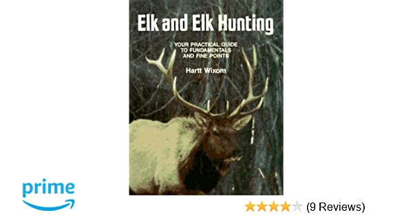 Elk & Elk Hunting: Hartt Wixom: 9780811706001: Amazon com: Books