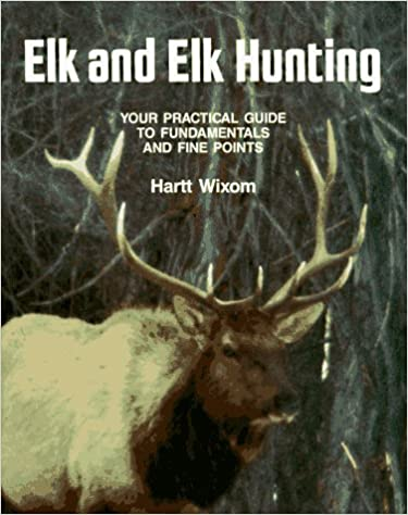 Elk & Elk Hunting: Hartt Wixom: 9780811706001: Amazon com: Books