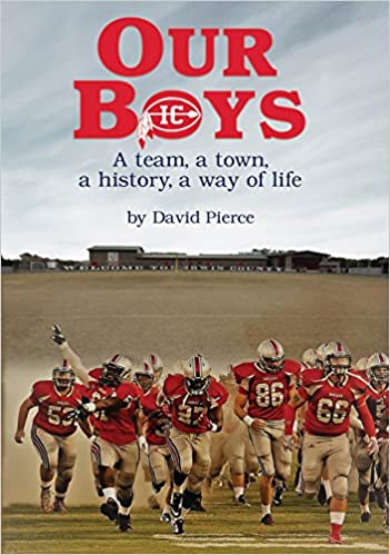 Our Boys A Team A Town A History A Way Of Life David Pierce