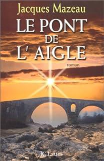 Le pont de l'Aigle : roman, Mazeau, Jacques