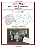 Family Maps of Hale County, Alabama, Deluxe Edition : With Homesteads, Roads, Waterways, Towns, Cemeteries, Railroads, and More, Boyd, Gregory A., 1420313770