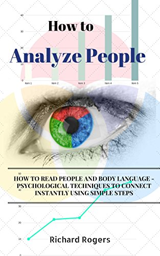 How to Analyze People: How to Read People and Body Language - Psychological Techniques to Connect Instantly using Simple Steps by [Rogers, Richard]