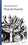 What the Poor Eat, Alice W. Gray, 0914946994