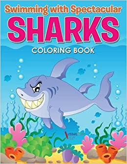 Book Swimming with Spectacular Sharks Coloring Book