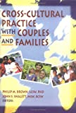Cross-Cultural Practice with Couples and Families, John S Shalett, Philip M Brown, 0789000326