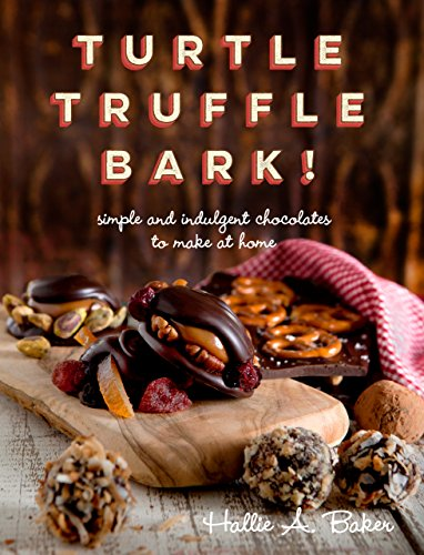 Turtle, Truffle, Bark: Simple and Indulgent Chocolates to Make at Home by [