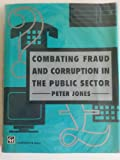 Combating Fraud and Corruption in the Public Sector, Peter Jones, 0412463709