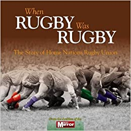 When Rugby Was Rugby: The Story of Home Nations Rugby Union