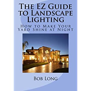 The EZ Guide to Landscape Lighting: How to Make Your Yard Shine at Night