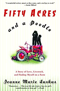 Fifty Acres and a Poodle: A Story of Love, Livestock, and Finding Myself on a Farm by [Laskas, Jeanne Marie]