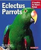 Eclectus Parrots (Complete Pet Owner s Manual)