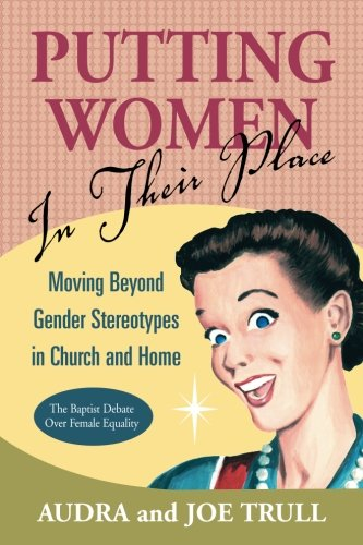 Putting Women in Their Place: Moving Beyond Gender Stereotypes in Church and Home