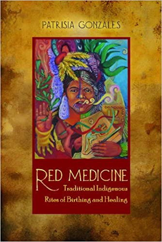 red medicine traditional indigenous rites of birthing and healing