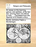 An Essay on the Learning, Genius, and Abilities, of the Fair-Sex, Benito Jerónimo Feijóo Y Montenegro, 114067403X