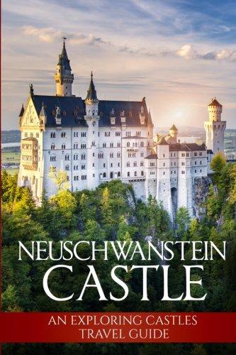 Neuschwanstein Castle: An Exploring Castles Travel Guide