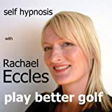 Play Better Golf: Confidence & Focus Self Hypnosis, Hypnotherapy CD