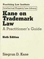 Kane on Trademark Law: A Practitioner's Guide (Intellectual Property Law Library)