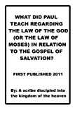 What Did Paul Teach Regarding the Law of the God(Or the Law of Moses) in Relation to the Gospel of Salvation?, Repsaj Jasper, 1466326336