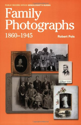 Family Photographs, 1860-1945: A Guide to Researching, Dating and Contextuallising Family Photographs (Public Record Office Genealogists' Guide)