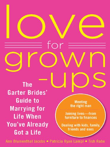 Love for Grown-ups: The Garter Brides' Guide to Marrying for Life When You've Already Got a ()