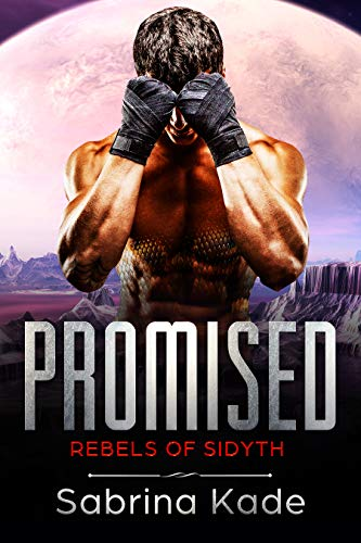 Promised: A Sci-Fi Alien Romance (Rebels of Sidyth Book 3)